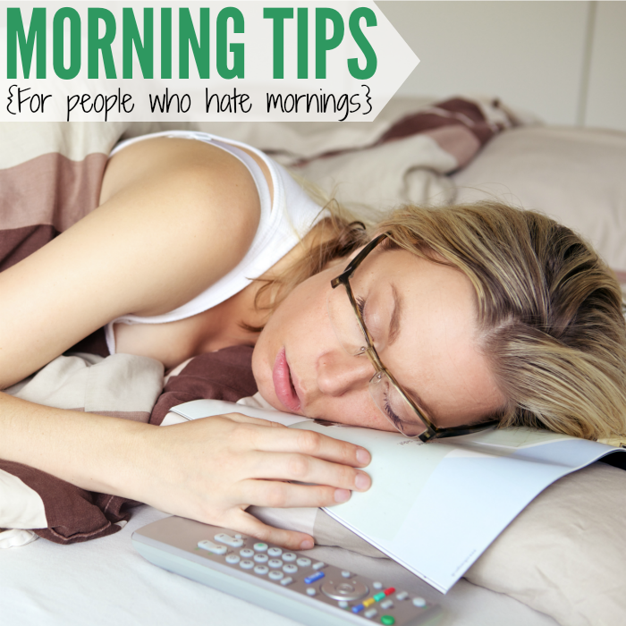 morning tips for people who hate mornings
