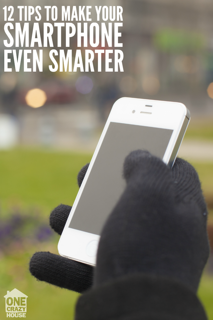 12 Tips to Make Your Smartphone Even Smarter