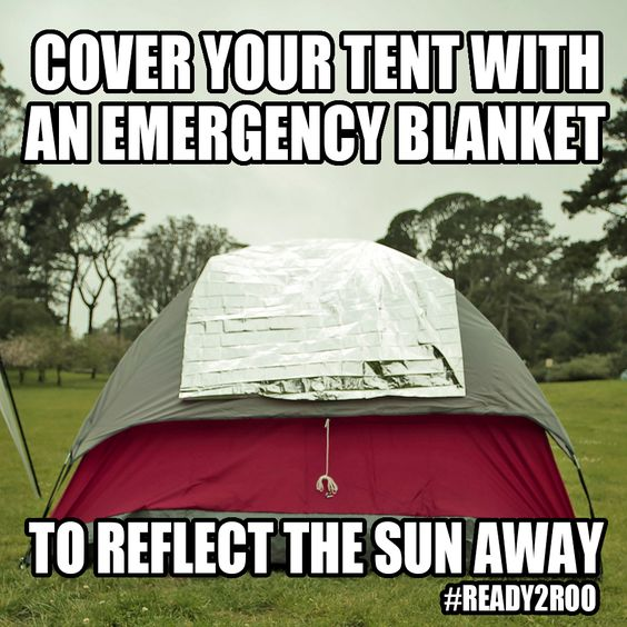 Keep Your Tent From Becoming Unbearably Hot By Using A Reflective Blanket To Deflect Sunlight