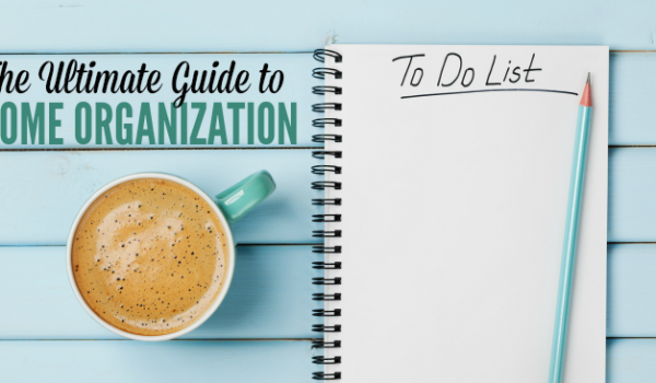 The Ultimate Guide to Home Organization - From Cleaning to Decluttering